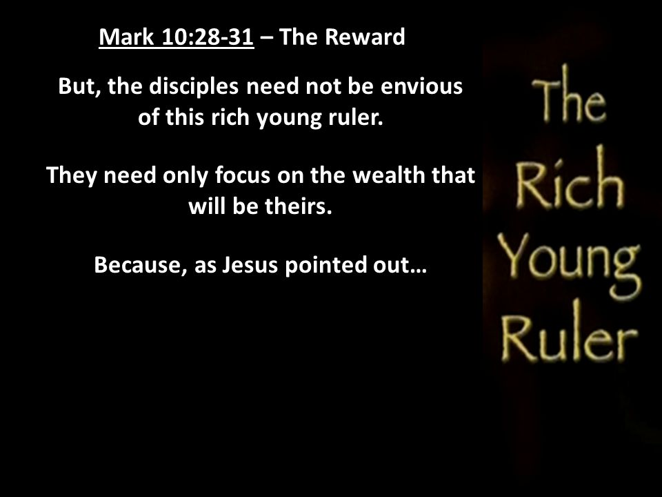 But, the disciples need not be envious of this rich young ruler.