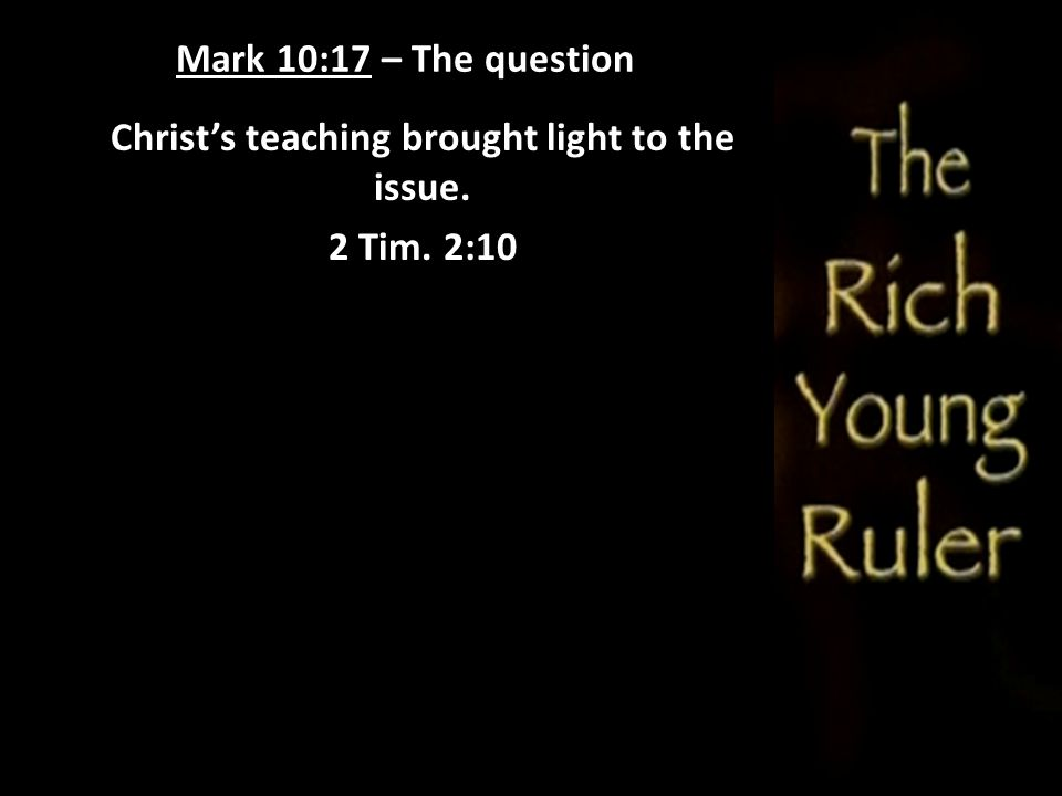 Christ's teaching brought light to the issue. 2 Tim. 2:10