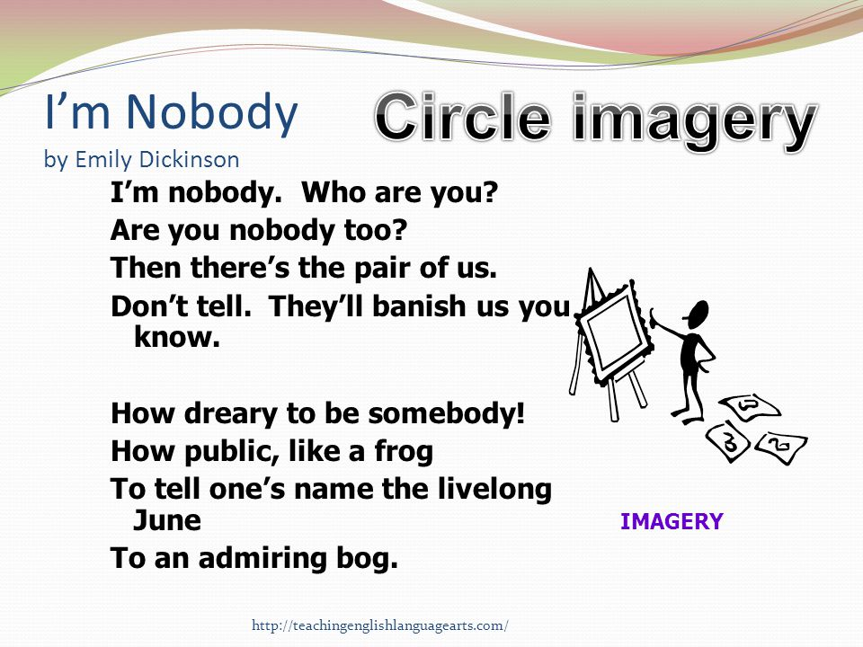 im nobody who are you by emily dickinson essay I'm nobody who are you by: emily dickinson main idea dickinson is explaining how it is better not to live in the public's eye it is easier to not be popular and not have to live up to the expectations of society.
