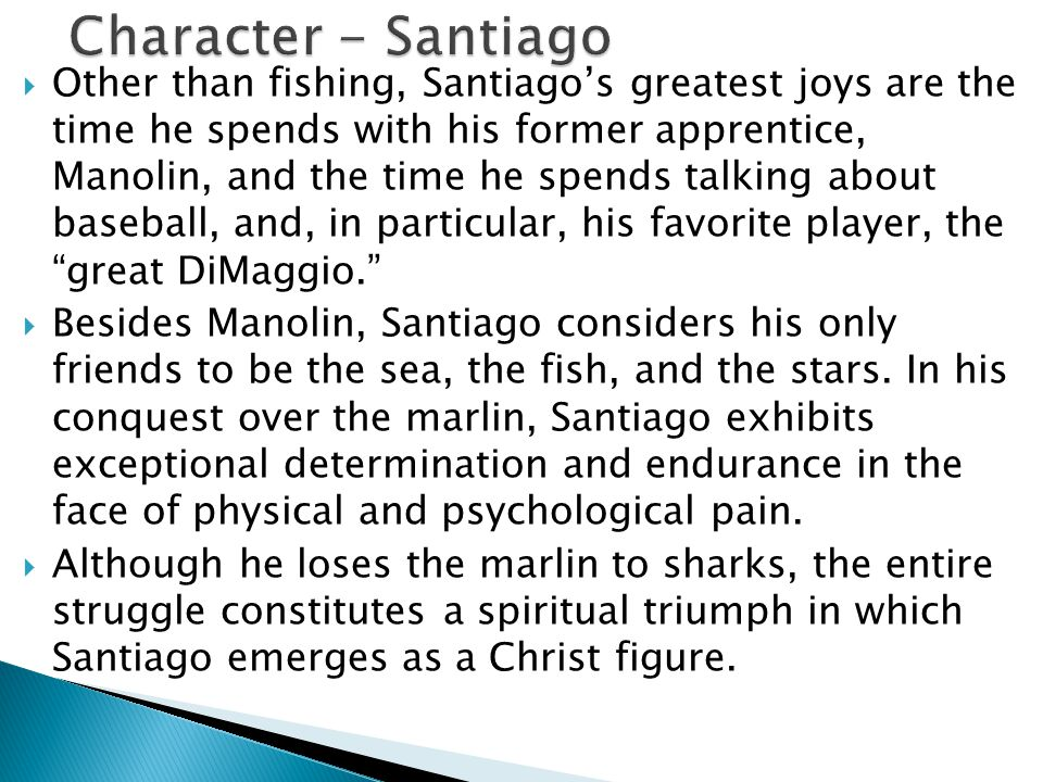 character of santiago Hi please tell me the traits of santiago and give me 2 reasons of why he is that trait thank you.