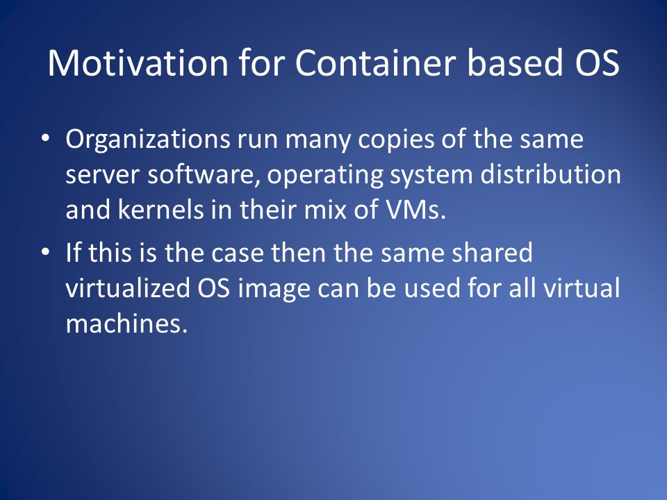 Motivation for Container based OS
