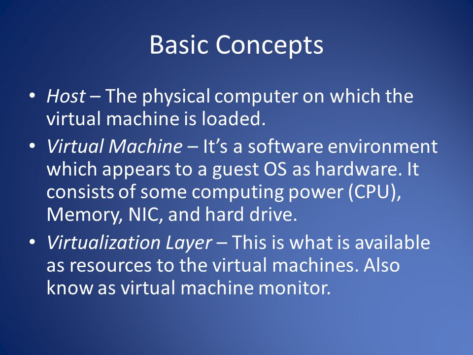 Basic Concepts Host – The physical computer on which the virtual machine is loaded.
