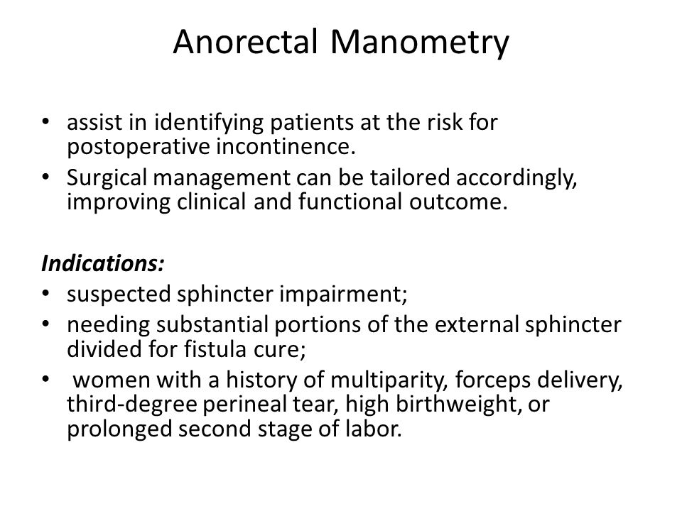 Anorectal Manometry assist in identifying patients at the risk for postoperative incontinence.