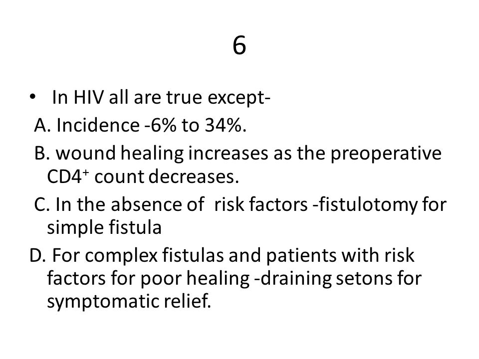6 In HIV all are true except- A. Incidence -6% to 34%.