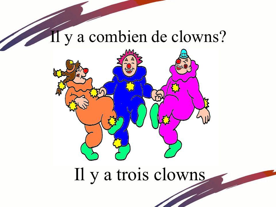 Il y a combien de clowns Il y a trois clowns