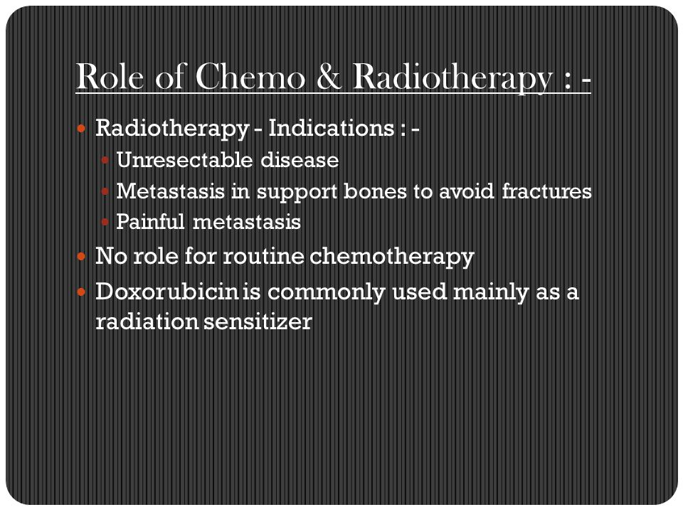 Role of Chemo & Radiotherapy : -