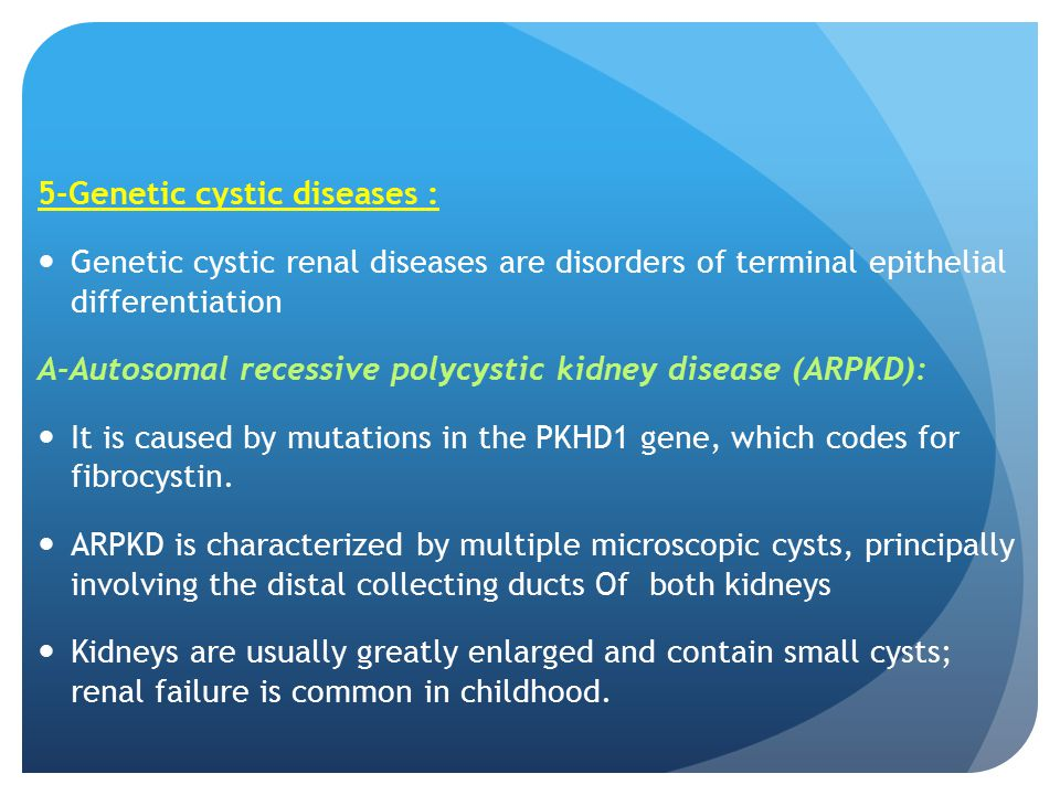5-Genetic cystic diseases :