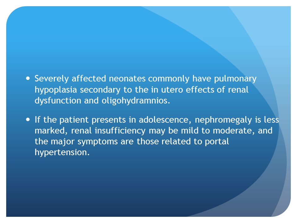 Severely affected neonates commonly have pulmonary hypoplasia secondary to the in utero effects of renal dysfunction and oligohydramnios.