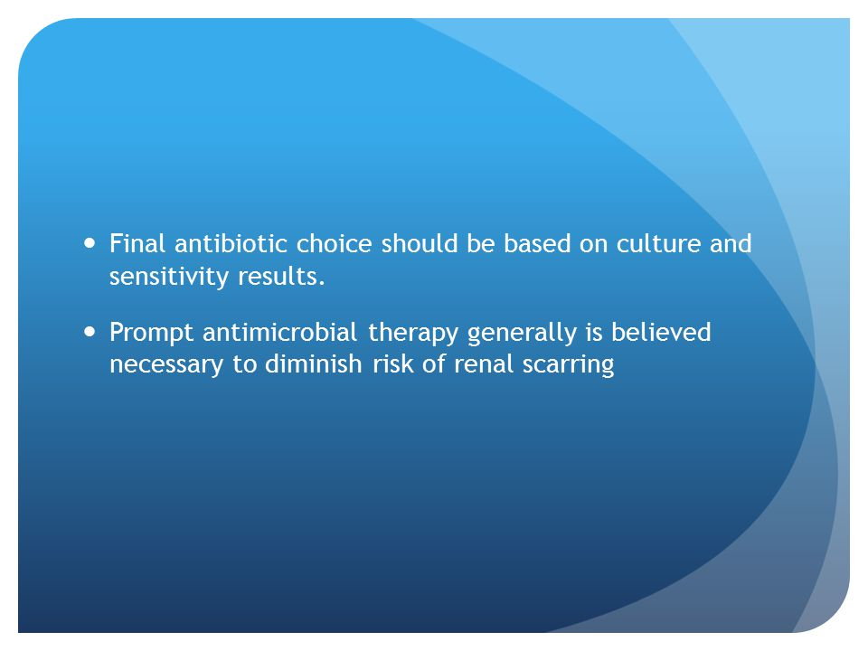 Final antibiotic choice should be based on culture and sensitivity results.
