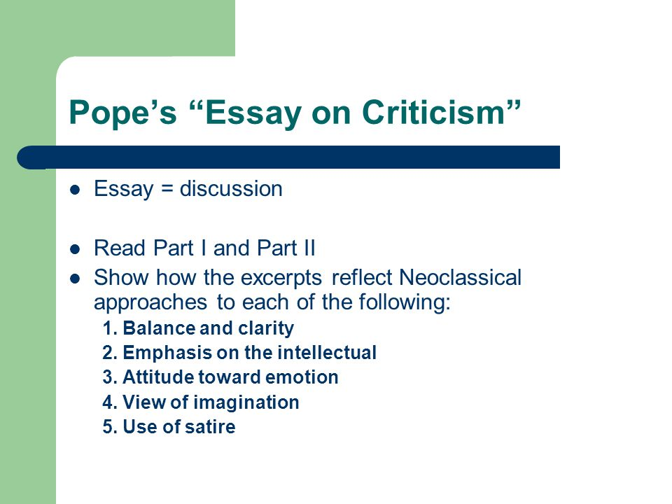essay on man criticism An essay on criticism - wikipediaan essay on criticism is one of the first major poems written by the english writer alexander pope (1688–1744) it is the source of the famous quotations to err is alexander pope - wikipediaalexander pope (c 1727), an english poet best known for his essay on criticism, the rape of the lock and the.