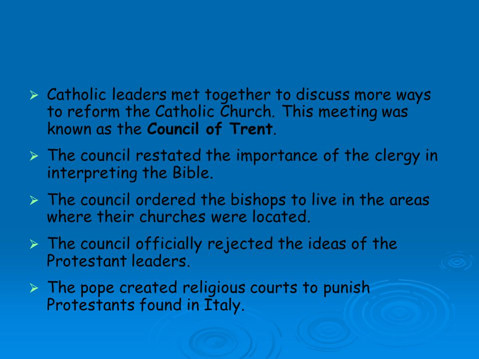 Catholic leaders met together to discuss more ways to reform the Catholic Church. This meeting was known as the Council of Trent.