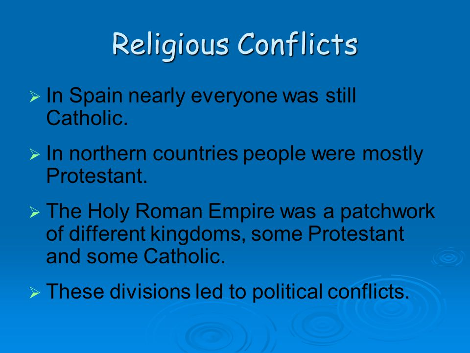 Religious Conflicts In Spain nearly everyone was still Catholic.