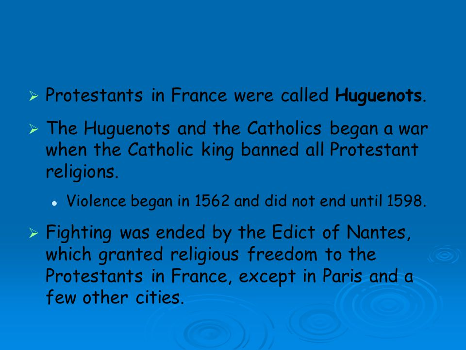 Protestants in France were called Huguenots.
