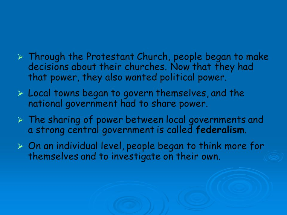 Through the Protestant Church, people began to make decisions about their churches. Now that they had that power, they also wanted political power.