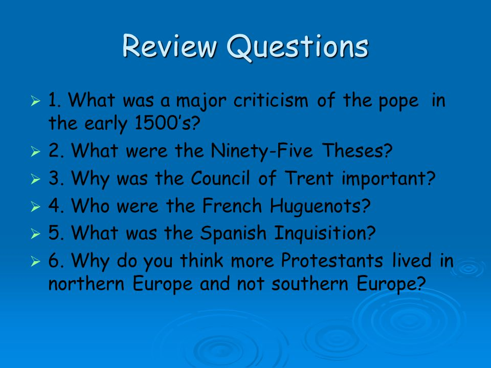 Review Questions 1. What was a major criticism of the pope in the early 1500's 2. What were the Ninety-Five Theses