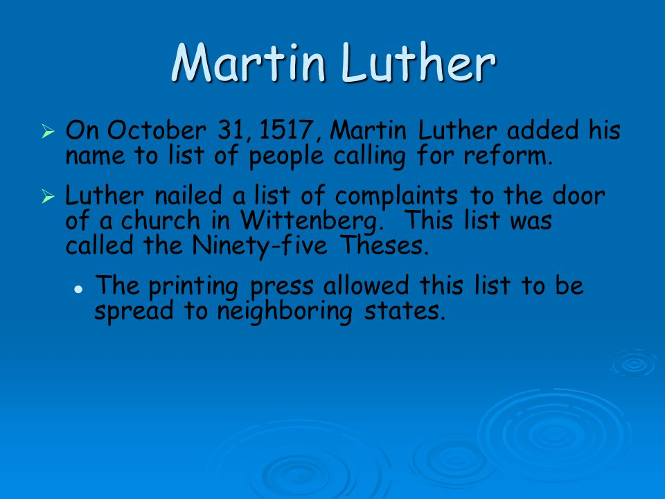 Martin Luther On October 31, 1517, Martin Luther added his name to list of people calling for reform.