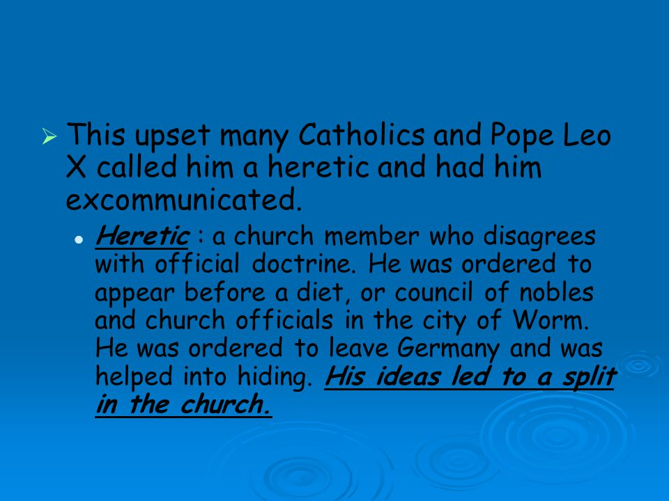 This upset many Catholics and Pope Leo X called him a heretic and had him excommunicated.