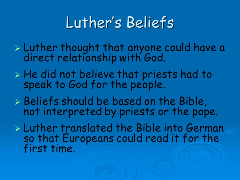 Luther's Beliefs Luther thought that anyone could have a direct relationship with God.