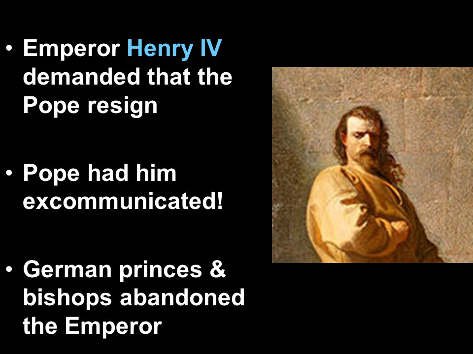 Emperor Henry IV demanded that the Pope resign