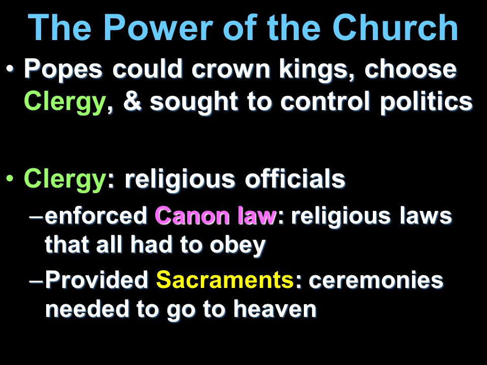 The Power of the Church Popes could crown kings, choose Clergy, & sought to control politics. Clergy: religious officials.