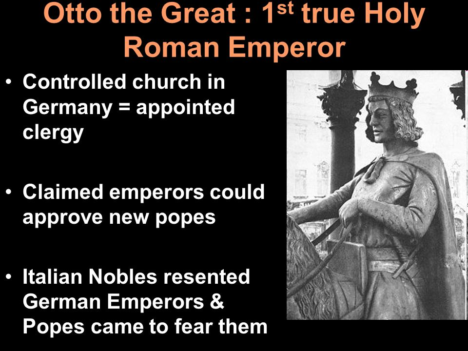 Otto the Great : 1st true Holy Roman Emperor