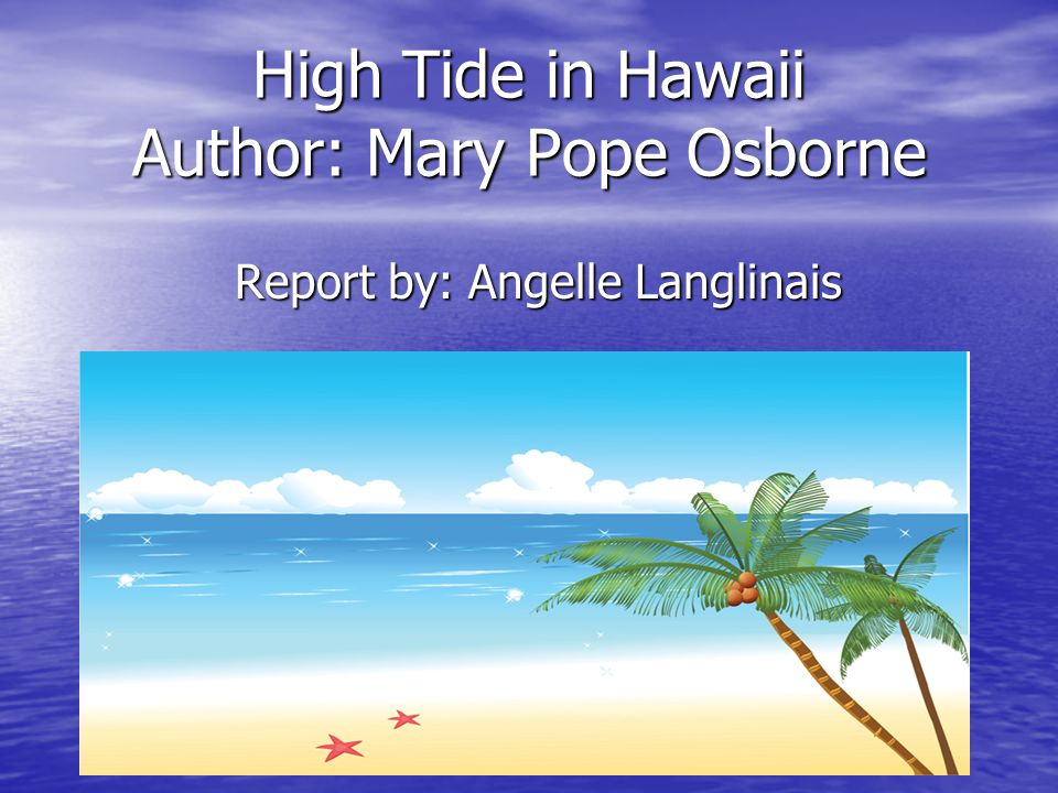 High Tide in Hawaii Author: Mary Pope Osborne - ppt download