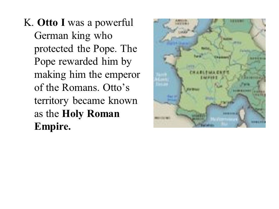 K. Otto I was a powerful German king who protected the Pope