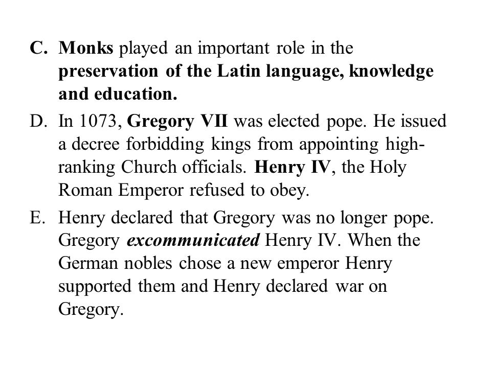Monks played an important role in the preservation of the Latin language, knowledge and education.