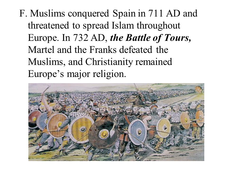 F. Muslims conquered Spain in 711 AD and threatened to spread Islam throughout Europe.