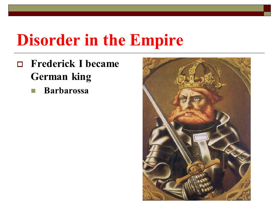 Disorder in the Empire Frederick I became German king Barbarossa