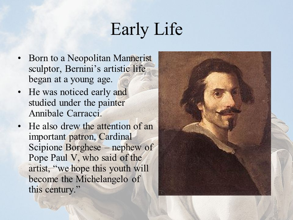gianlorenzo bernini ppt  early life born to a neopolitan mannerist sculptor bernini s artistic life began at a young