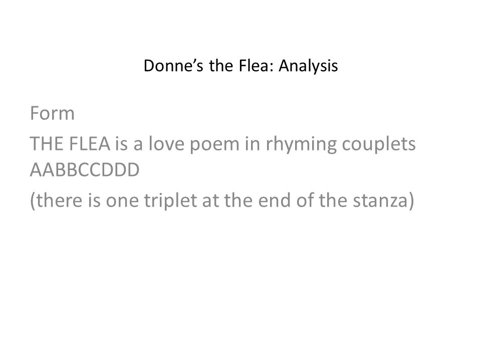 an analysis of the poem the flea The flea is an erotic joke poem, rather like the dreame a certain amount of the dramatic context is given, but the main force of the poem lies in the persuasive skill of the poet to move.