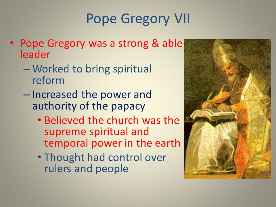 Pope Gregory VII Pope Gregory was a strong & able leader