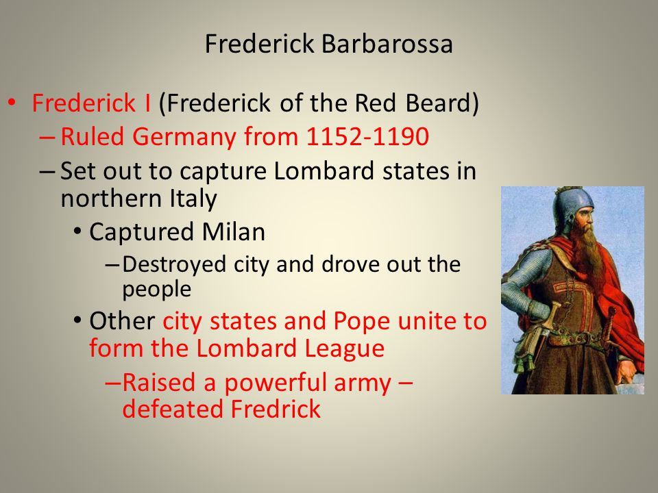 Frederick Barbarossa Frederick I (Frederick of the Red Beard)