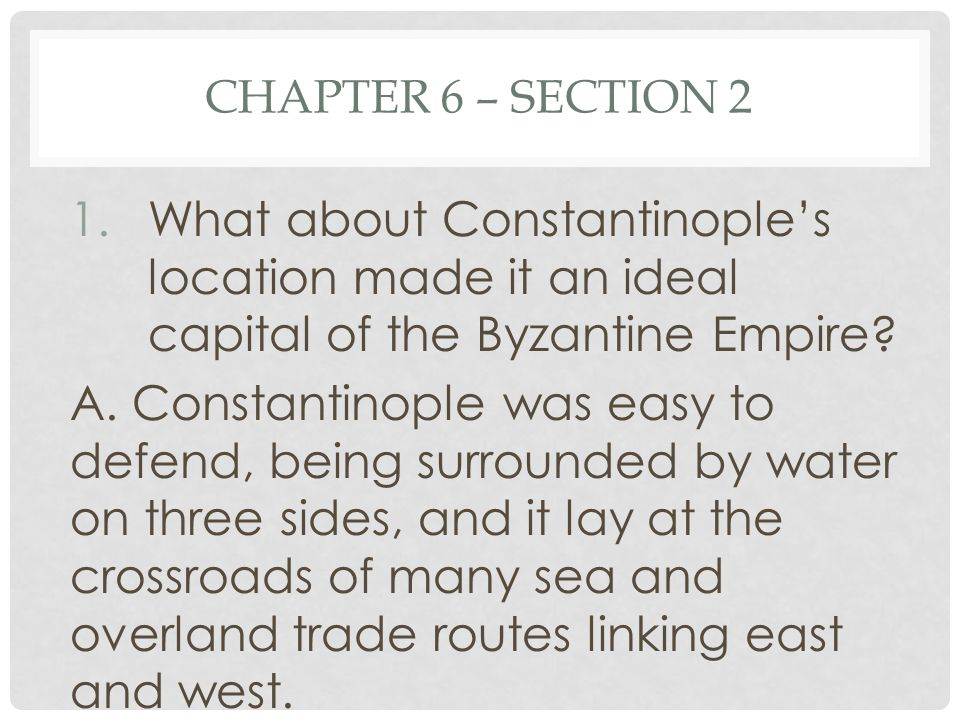 Chapter 6 – Section 2 What about Constantinople's location made it an ideal capital of the Byzantine Empire
