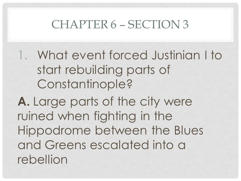 Chapter 6 – Section 3 What event forced Justinian I to start rebuilding parts of Constantinople