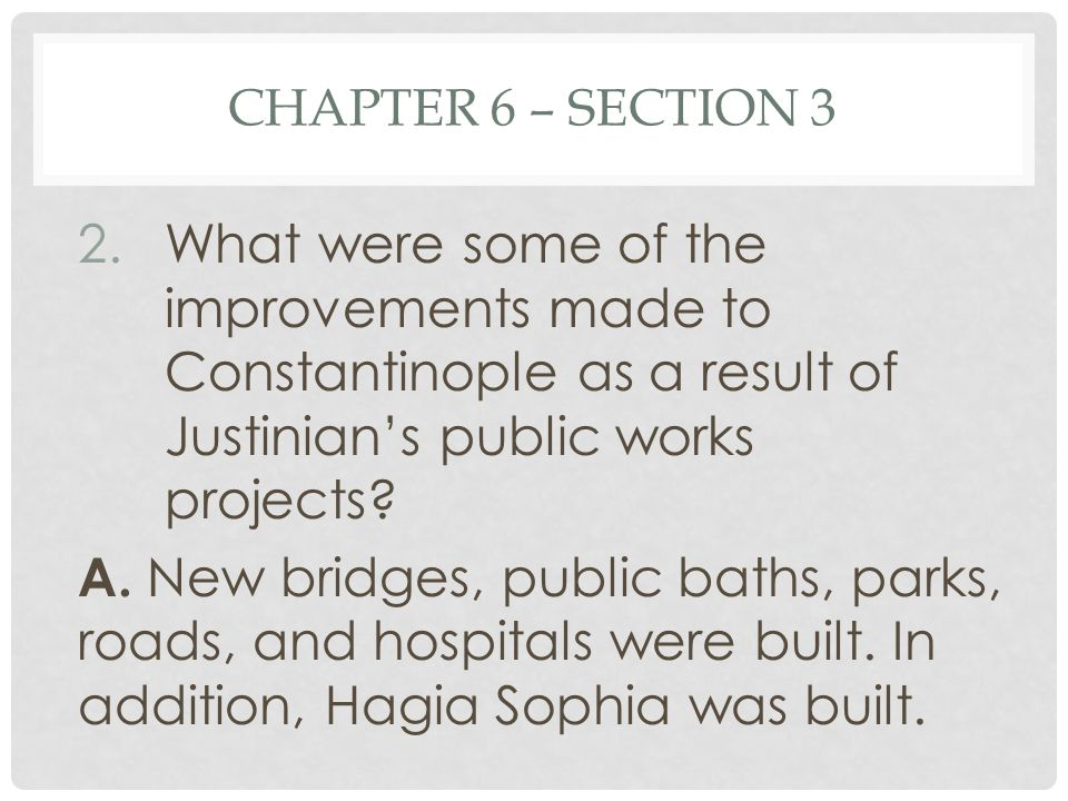 Chapter 6 – Section 3 What were some of the improvements made to Constantinople as a result of Justinian's public works projects