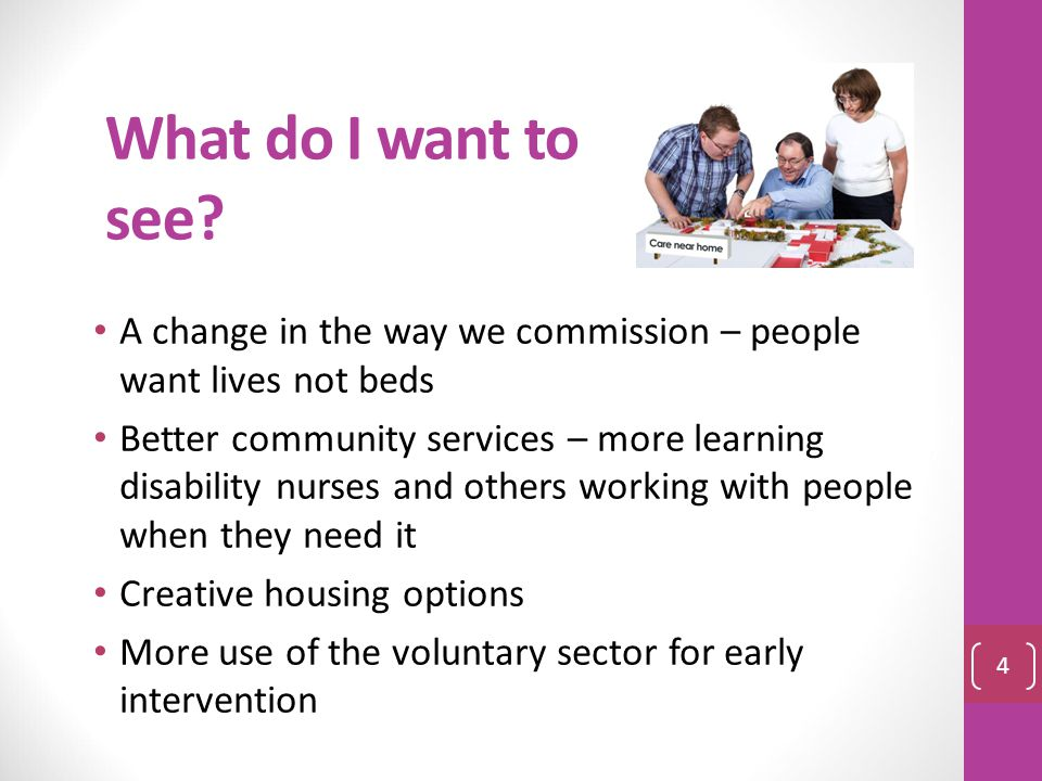 What do I want to see A change in the way we commission – people want lives not beds.