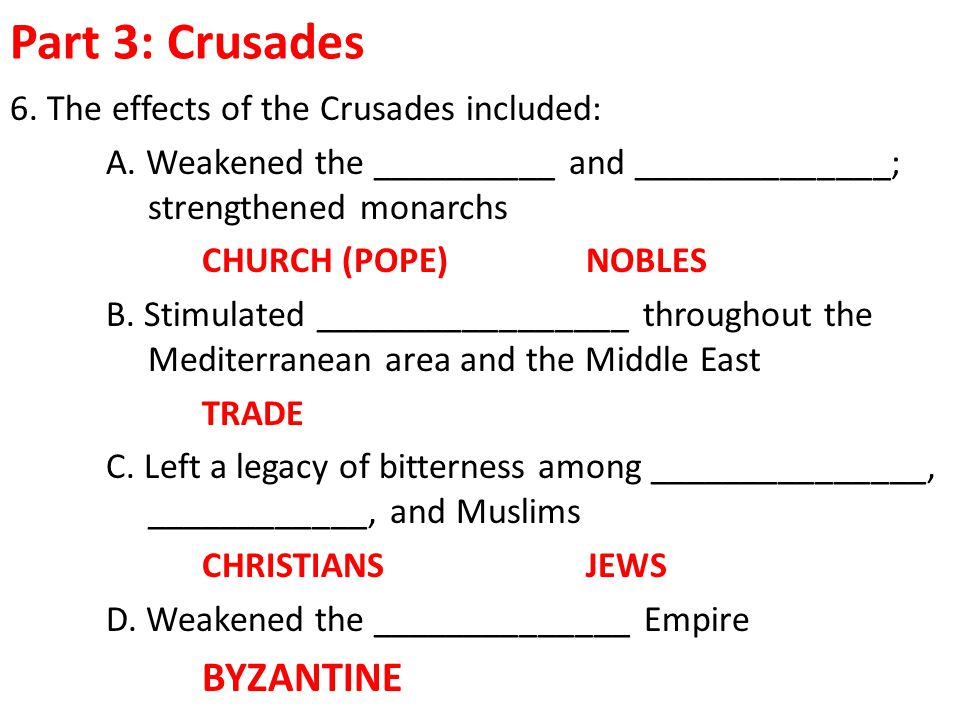 Part 3: Crusades BYZANTINE 6. The effects of the Crusades included: