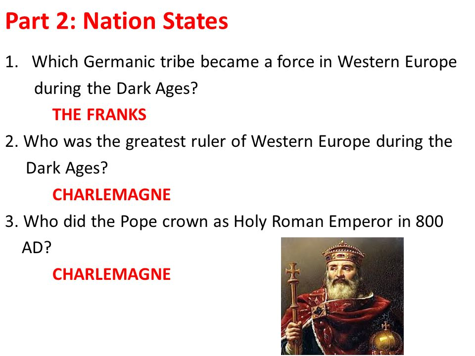 Part 2: Nation States Which Germanic tribe became a force in Western Europe. during the Dark Ages
