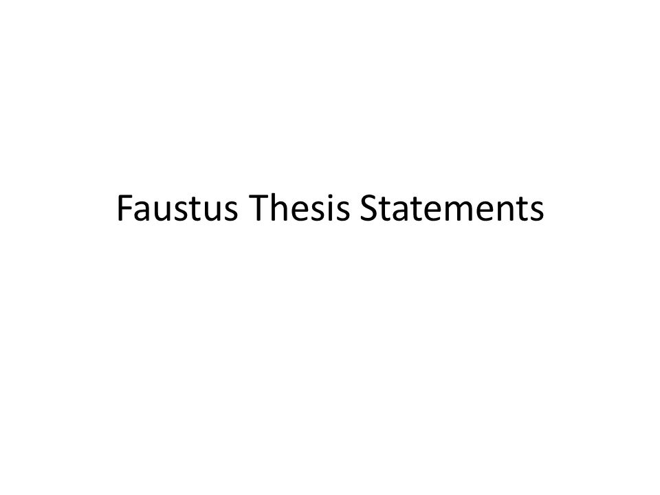 dr. faustus thesis Religious and theological themes satire of the pope and catholicism as you will see from the social / political context section of this guide, doctor faustus was written at a time of religious conflict and controversy in england.