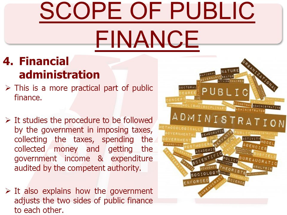 scope of public finance Meaning & scope of public finance meaning of public finance the word public refers to general people and the word finance means resourcesso public finance means resources of the masses,how they are collected and utilizedthus, public finance is the branch of economics that studies the taxing and spending activities of.