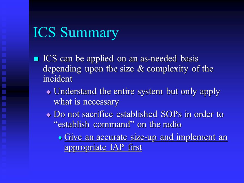 ICS Summary ICS can be applied on an as-needed basis depending upon the size & complexity of the incident.