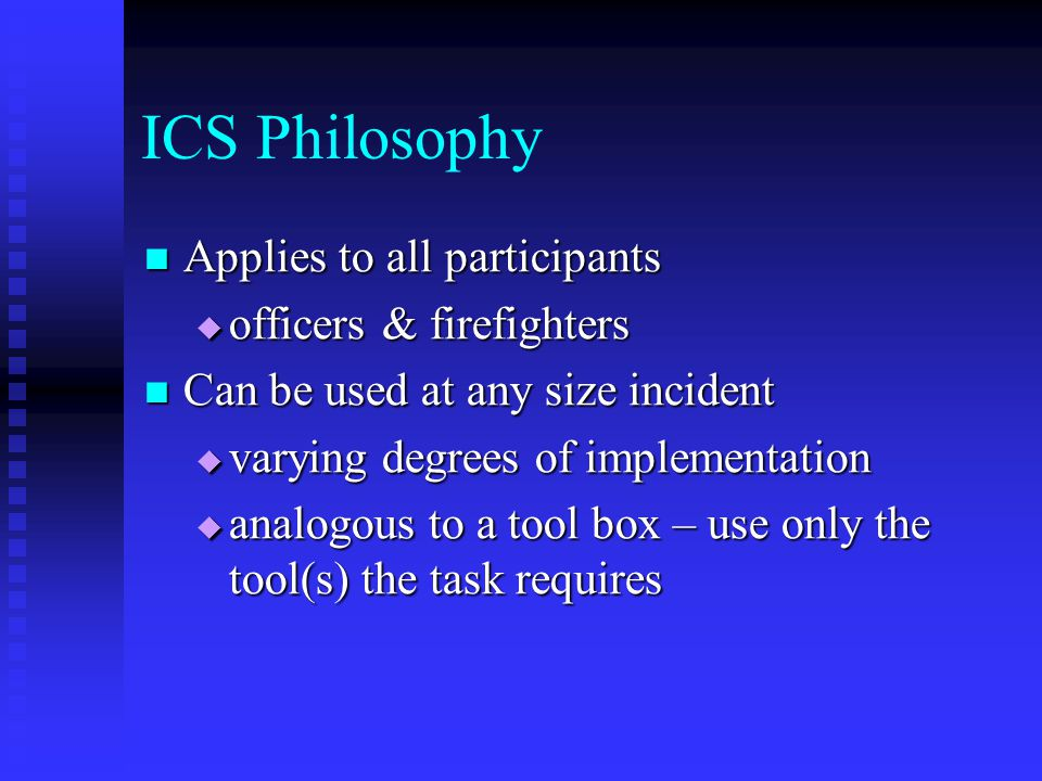 ICS Philosophy Applies to all participants officers & firefighters