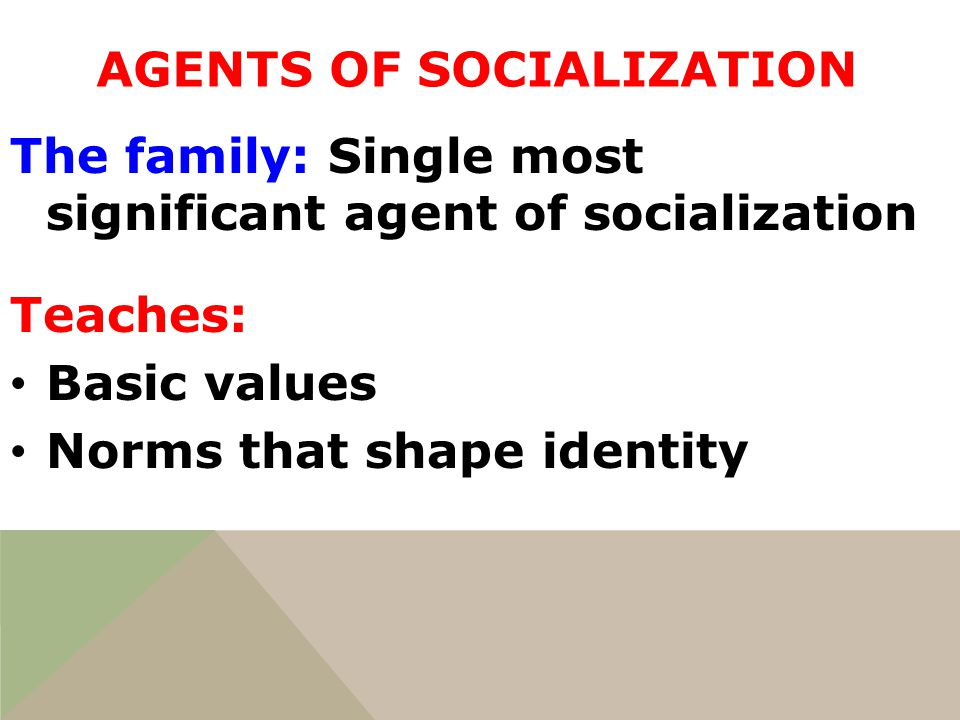 agent of socialization Family is the most important agent of socialization in all societies  society  because they are the primary locus for the procreation and socialization of  children.