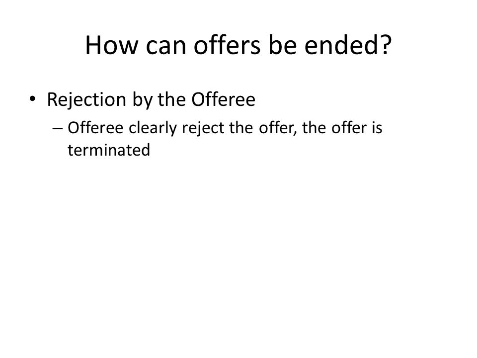 How can offers be ended Rejection by the Offeree