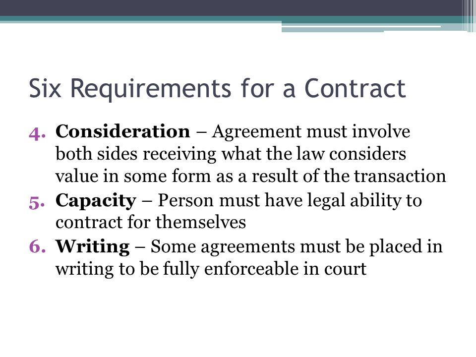 four requirements of a valid contract A valid contract has a set of requirements that need to be fulfilled for the contract to be enforceable a list of those requirements are: a) there must first be an offer - to sell a commodity or service b) there must be an acceptance of the offer c) a lawful consideration, for example a monetary compensation is agreed upon for.