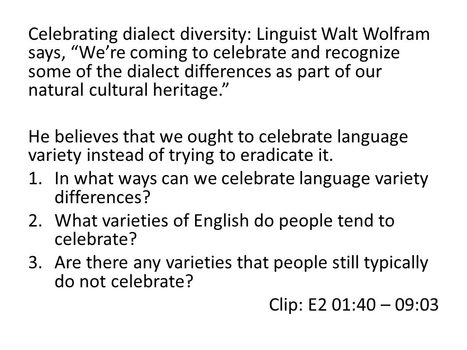 Celebrating dialect diversity: Linguist Walt Wolfram says, We're coming to celebrate and recognize some of the dialect differences as part of our natural cultural heritage.