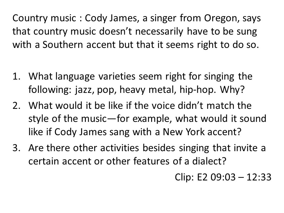 Country music : Cody James, a singer from Oregon, says that country music doesn't necessarily have to be sung with a Southern accent but that it seems right to do so.
