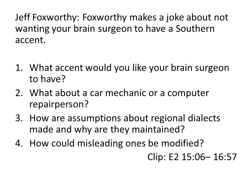 Jeff Foxworthy: Foxworthy makes a joke about not wanting your brain surgeon to have a Southern accent.